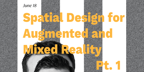 Spatial Design for Augmented and Mixed Reality Part 1 | VS Sessions | Feat. Joe Gabriel of OneTribe XR + Utah VR