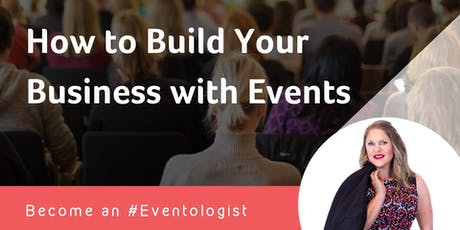 Build Your Business With Events - Become an #Eventologist tickets