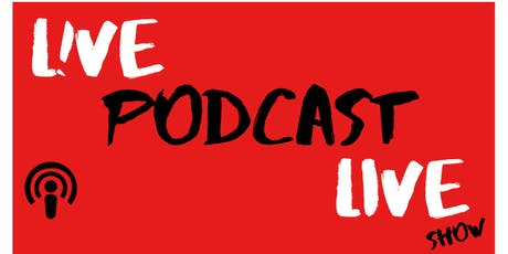 LIVE PODCAST LIVE SHOW tickets