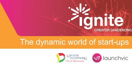 "Ignite Greater Dandenong - Workshop: ""Fundamentals for your startup or small business"" (Tuesday 16 July) tickets"