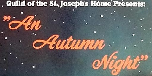 "Guild of the St. Joseph's Home presents: ""An Autumn Night"""