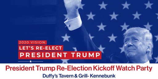 President Trump Re-Election Kickoff Watch Party- Kennebunk