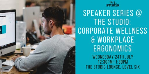 Speaker Series @ The Studio: Corporate Wellness & Workplace Ergonomics