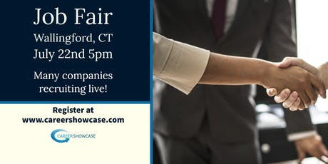 WALLINGFORD CT JOB FAIR - MONDAY JULY 22...MANY NEW COMPANIES @5PM tickets