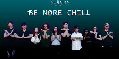 4 Chairs Theatre Presents:           Be More Chill