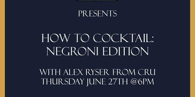 How to Cocktail: Negroni Edition