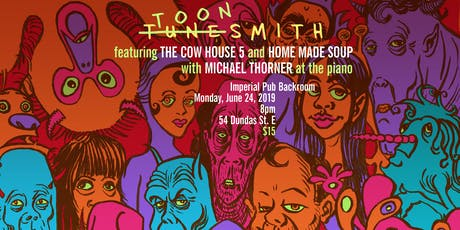 TUNESMITH presents The Cow House 5, Home Made Soup, w/ M. Thorner at the piano tickets
