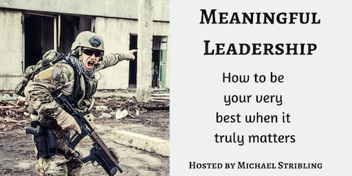 Meaningful Leadership —How to be your best when it truly matters.