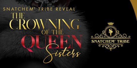 Snatchem' Tribe Reveal... The Crowning of the Queen Sisters tickets