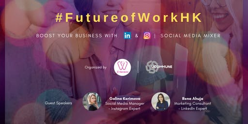 #FutureofWorkHK  Boost Your Business with IN & IG |  Social Media Mixer