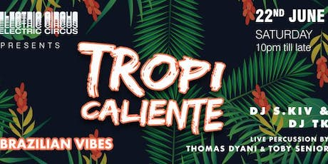(SAT) 22 June | TROPICALIENTE | Free Tequila every hour tickets
