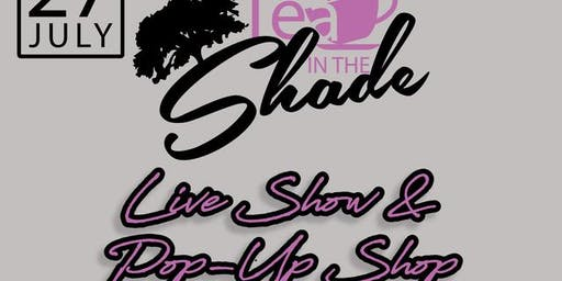 Tea in the Shade Live Podcast & Pop Up Shop
