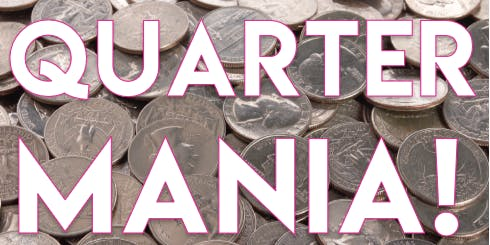 Quarter Mania!