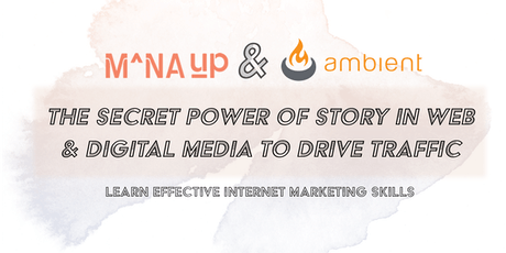 Mana Up Presents: The Secret Power of Story in Web & Digital Media to Drive Traffic tickets