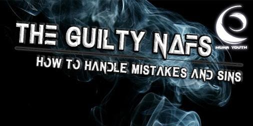 The Guilty Nafs - How to Handle Mistakes and Sins