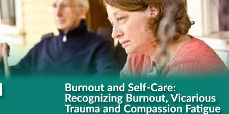 BURN OUT AND SELF-CARE: RECOGNIZING BURNOUT,  VICARIOUS TRAUMA AND COMPASSION FATIGUE. tickets