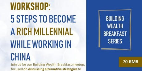 WORKSHOP: 5 Steps To Become A Rich Millennial While Working In China tickets