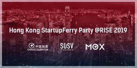 Chinaccelerator & MOX Hong Kong StartupFerry Party @RISE 2019 tickets