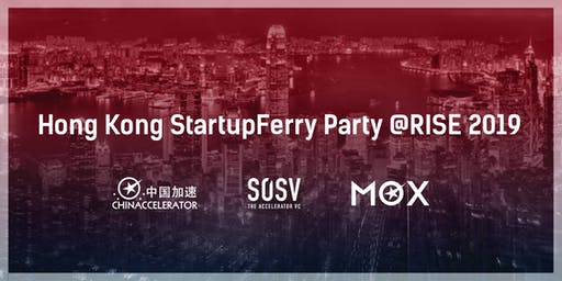 Chinaccelerator & MOX Hong Kong StartupFerry Party @RISE 2019