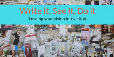 Write It, See It, Do It - Turning your vision into action