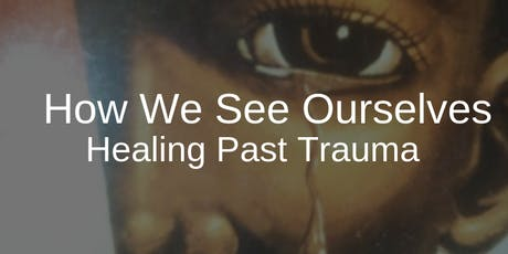 How We See Ourselves: Healing Past Trauma tickets