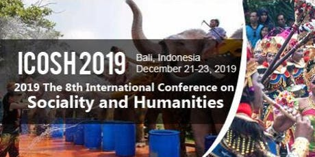 The 8th International Conference on Sociality and Humanities (ICOSH 2019) tickets