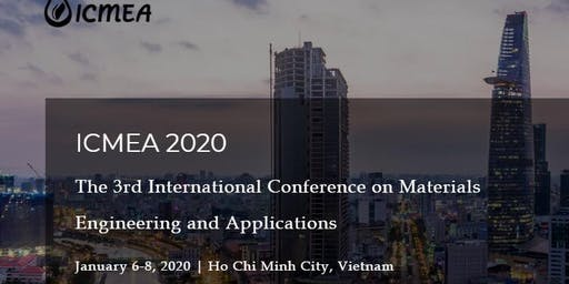 The 3rd International Conference on Materials Engineering and Applications (ICMEA 2020)