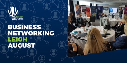 Launch Events Business Networking - Leigh - 15th August