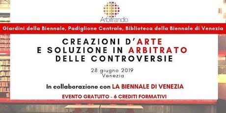 """Arte e Arbitrato a Venezia:""""CREAZIONI D'ARTE E SOLUZIONE IN ARBITRATO DELLE CONTROVERSIE"""" 6 Crediti Formativi biglietti"""