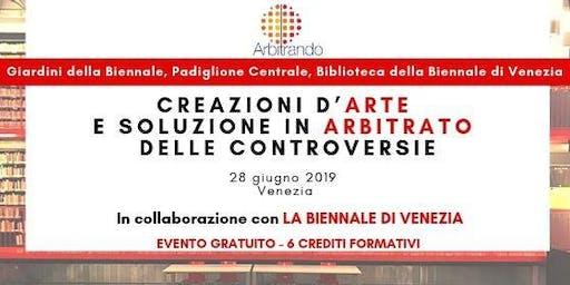 """Arte e Arbitrato a Venezia:""""CREAZIONI D'ARTE E SOLUZIONE IN ARBITRATO DELLE CONTROVERSIE"""" 6 Crediti Formativi"""