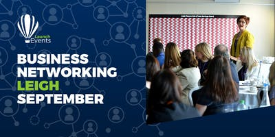 Launch Events Business Networking - Leigh - 19th September