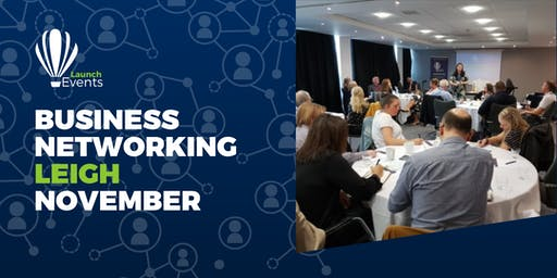 Launch Events Business Networking - Leigh - 21st November