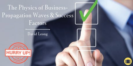 The Physics of Business- Propagation Waves & Success Factors by David Leong tickets