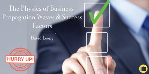 The Physics of Business- Propagation Waves & Success Factors by David Leong