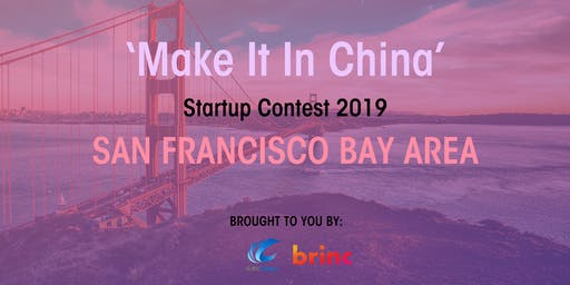 'Make It In China' Global Startup Contest 2019 - San Francisco Bay Area Launch Event