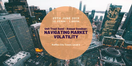 Unit Trust Semi – Annual Seminar: Navigating Market Volatility  tickets