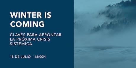 Winter is coming. Claves para afrontar la próxima crisis sistémica. entradas