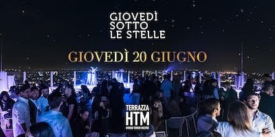 Giovedì sotto le Stelle • Terrazza HTM 20.06.2019