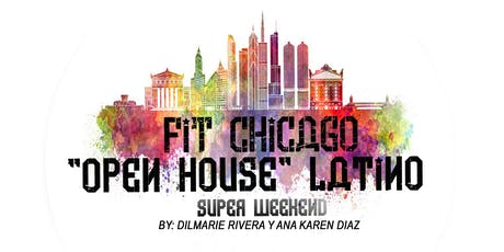 "FIT CHICAGO ""OPEN HOUSE"" LATINO SUPER WEEKEND tickets"