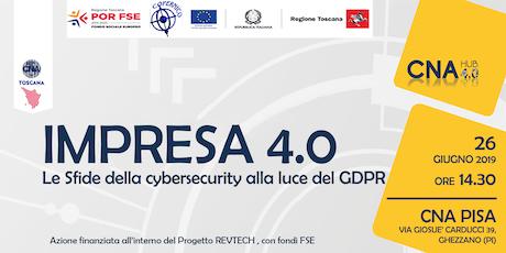 IMPRESA 4.0 - Le Sfide della cybersecurity alla luce del GDPR biglietti