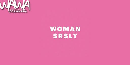 WAWA Weekender: Woman SRSLY: Self Producing - Learning to Talk About Your Work