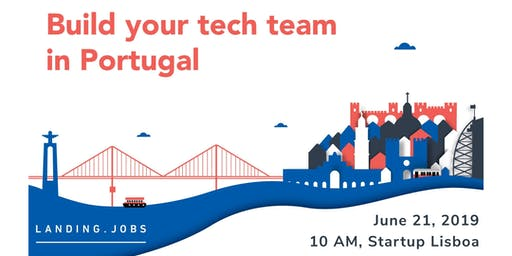 Build Your tech Team In Portugal | Landing Jobs | June 21st, 10 AM