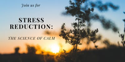 Stress Reduction; The Science of Calm