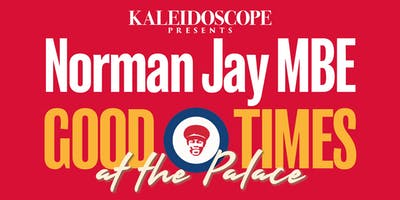 Kaleidoscope presents Norman Jay MBE Good Times at the Palace