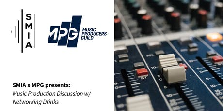 SMIA x MPG presents: Music Production Discussion w/ Networking Drinks tickets