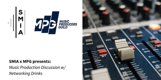 SMIA x MPG presents: Music Production Discussion w/ Networking Drinks