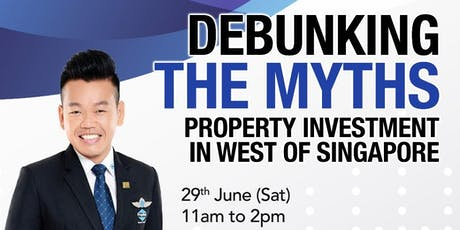 DEBUNKING MYTHS & PROPERTY INVESTMENT IN WEST SINGAPORE tickets