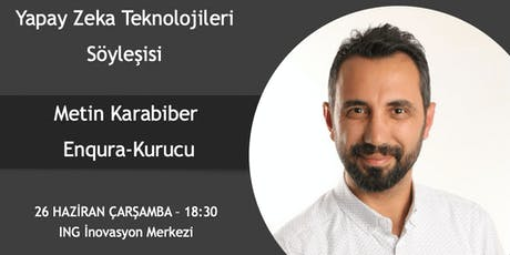 Yapay Zeka Teknolojileri Söyleşisi - Metin Karabiber (Enqura) tickets