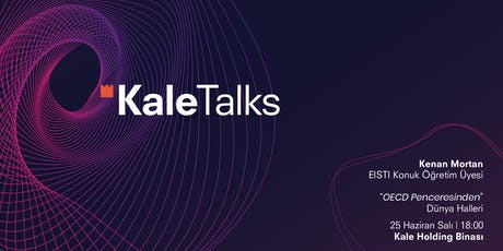 KaleTalks - Kenan Mortan - OECD Penceresinden Dünya Halleri tickets
