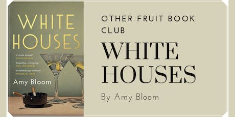 Other Fruit Book Club: White Houses by Amy Bloom tickets